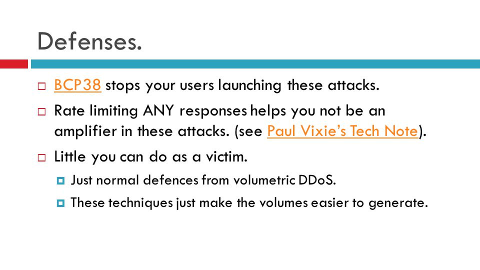 Defenses.  BCP38 stops your users launching these attacks. BCP38  Rate limiting ANY responses helps you not be an amplifier in these attacks. (see P
