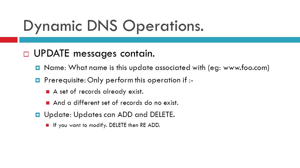 Dynamic DNS Operations.  UPDATE messages contain.  Name: What name is this update associated with (eg: www.foo.com)  Prerequisite: Only perform thi