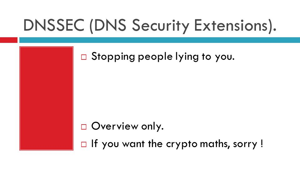 DNSSEC (DNS Security Extensions).  Stopping people lying to you.  Overview only.  If you want the crypto maths, sorry !