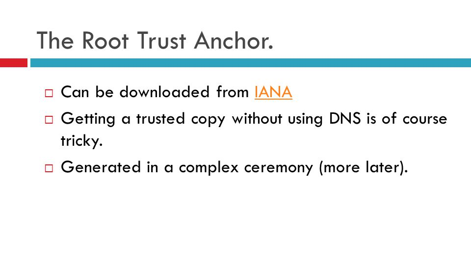 The Root Trust Anchor.  Can be downloaded from IANAIANA  Getting a trusted copy without using DNS is of course tricky.  Generated in a complex cere