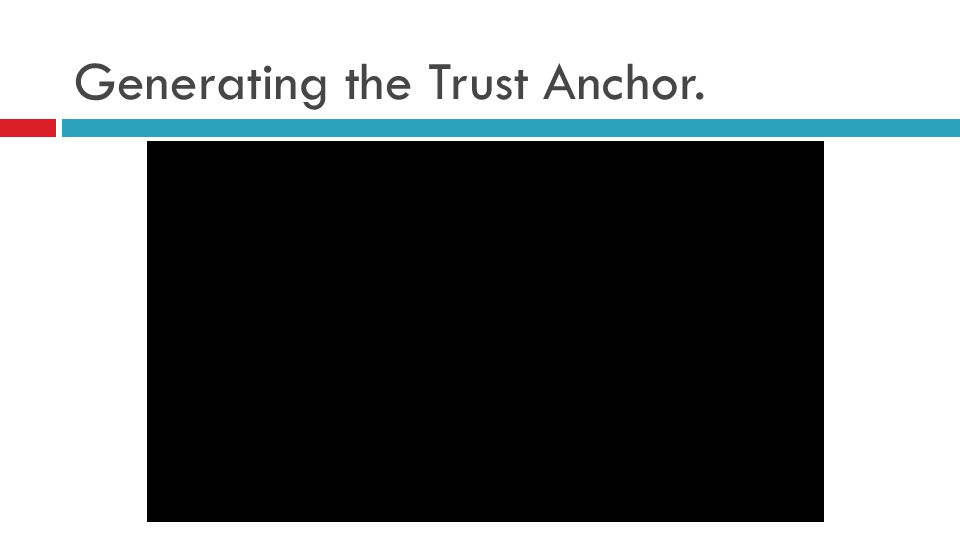 Generating the Trust Anchor.