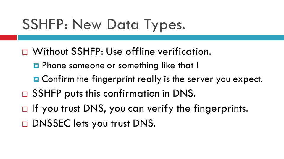 SSHFP: New Data Types.  Without SSHFP: Use offline verification.  Phone someone or something like that !  Confirm the fingerprint really is the ser