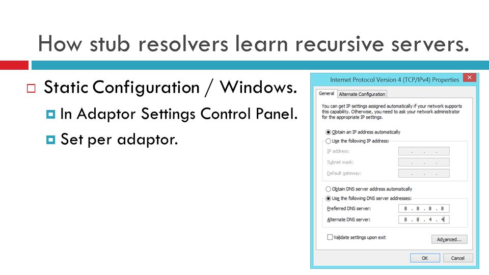 How stub resolvers learn recursive servers.  Static Configuration / Windows.  In Adaptor Settings Control Panel.  Set per adaptor.