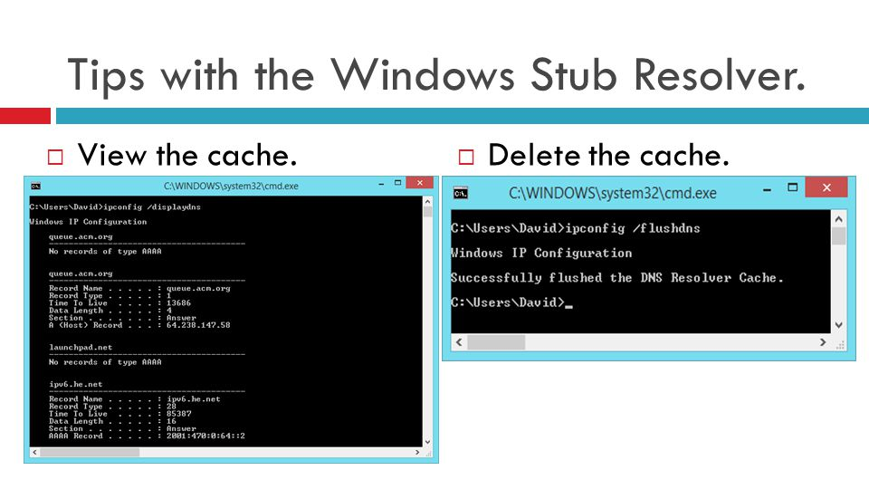 Tips with the Windows Stub Resolver.  View the cache.  Delete the cache.