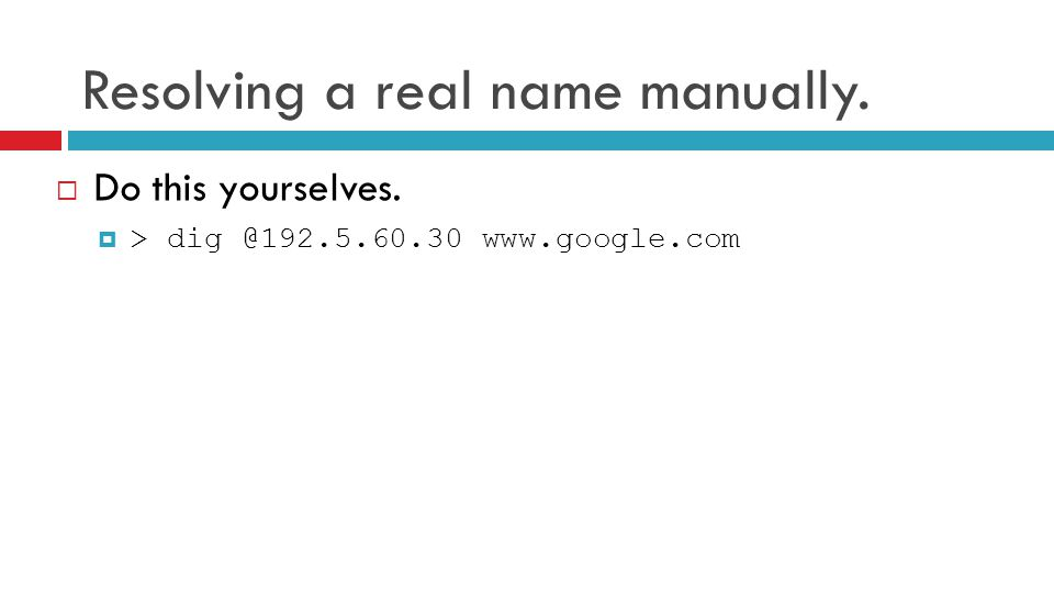 Resolving a real name manually.  Do this yourselves.  > dig @192.5.60.30 www.google.com