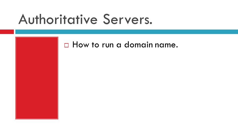 Authoritative Servers.  How to run a domain name.