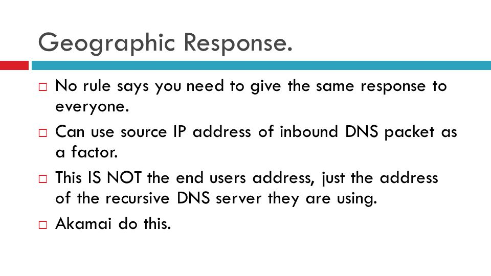 Geographic Response.  No rule says you need to give the same response to everyone.  Can use source IP address of inbound DNS packet as a factor.  T