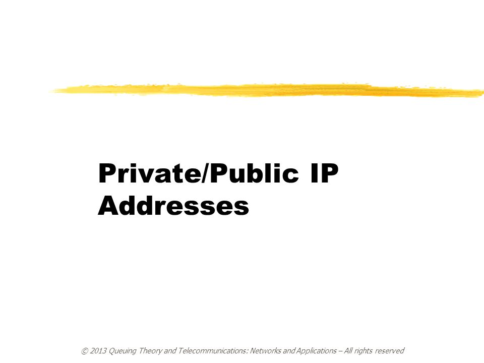 © 2013 Queuing Theory and Telecommunications: Networks and Applications – All rights reserved Private/Public IP Addresses