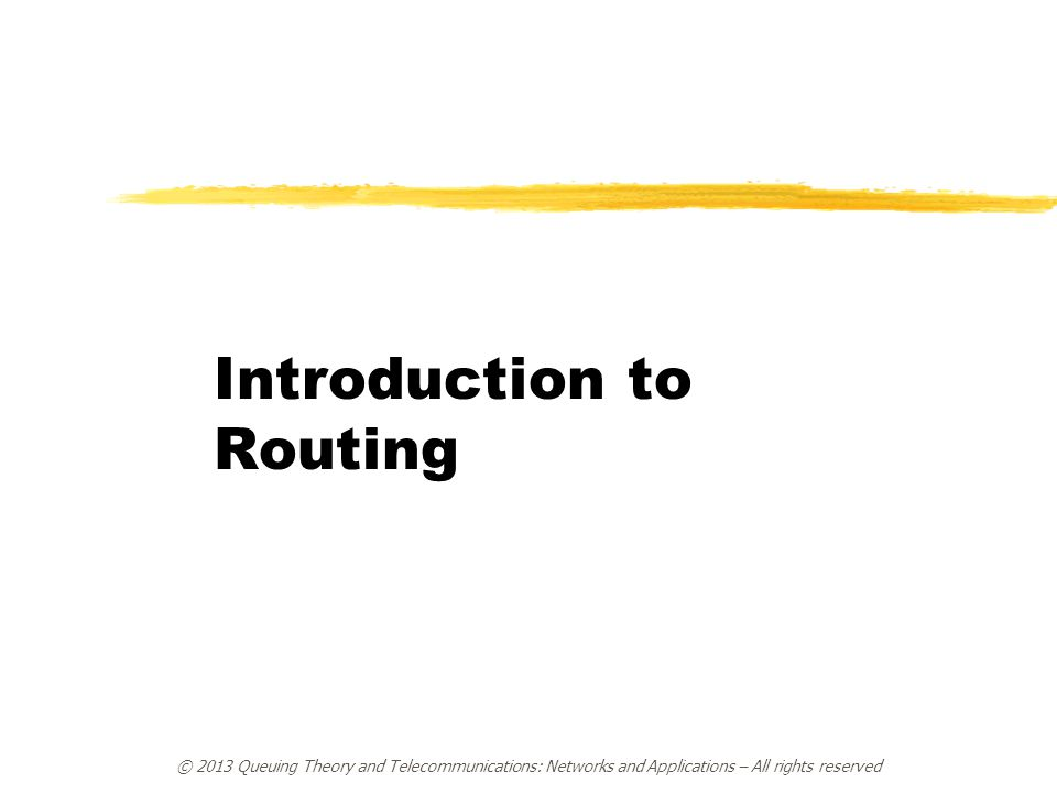 © 2013 Queuing Theory and Telecommunications: Networks and Applications – All rights reserved Introduction to Routing