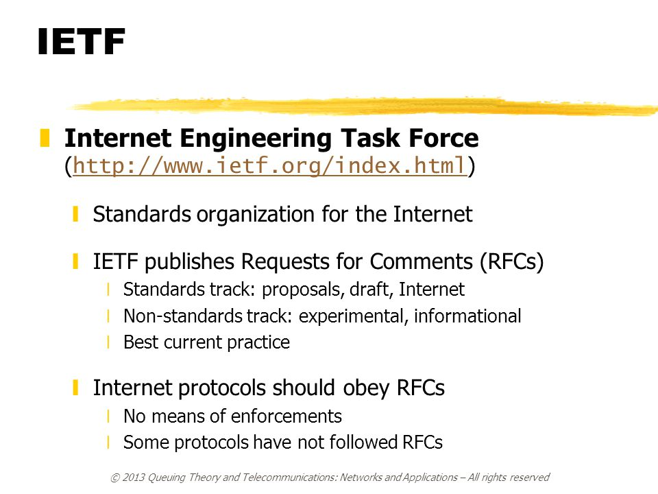IETF  Internet Engineering Task Force ( http://www.ietf.org/index.html ) http://www.ietf.org/index.html yStandards organization for the Internet yIET