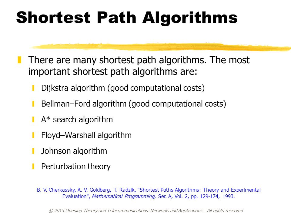 Shortest Path Algorithms zThere are many shortest path algorithms. The most important shortest path algorithms are: yDijkstra algorithm (good computat