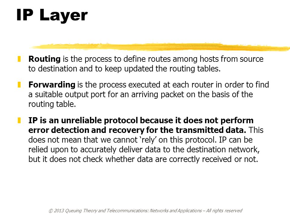 IP Layer zRouting is the process to define routes among hosts from source to destination and to keep updated the routing tables. zForwarding is the pr