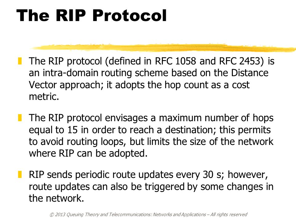 The RIP Protocol zThe RIP protocol (defined in RFC 1058 and RFC 2453) is an intra-domain routing scheme based on the Distance Vector approach; it adop