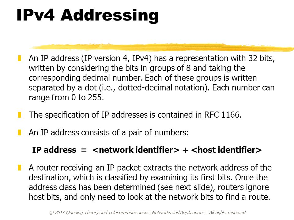 IPv4 Addressing zAn IP address (IP version 4, IPv4) has a representation with 32 bits, written by considering the bits in groups of 8 and taking the c