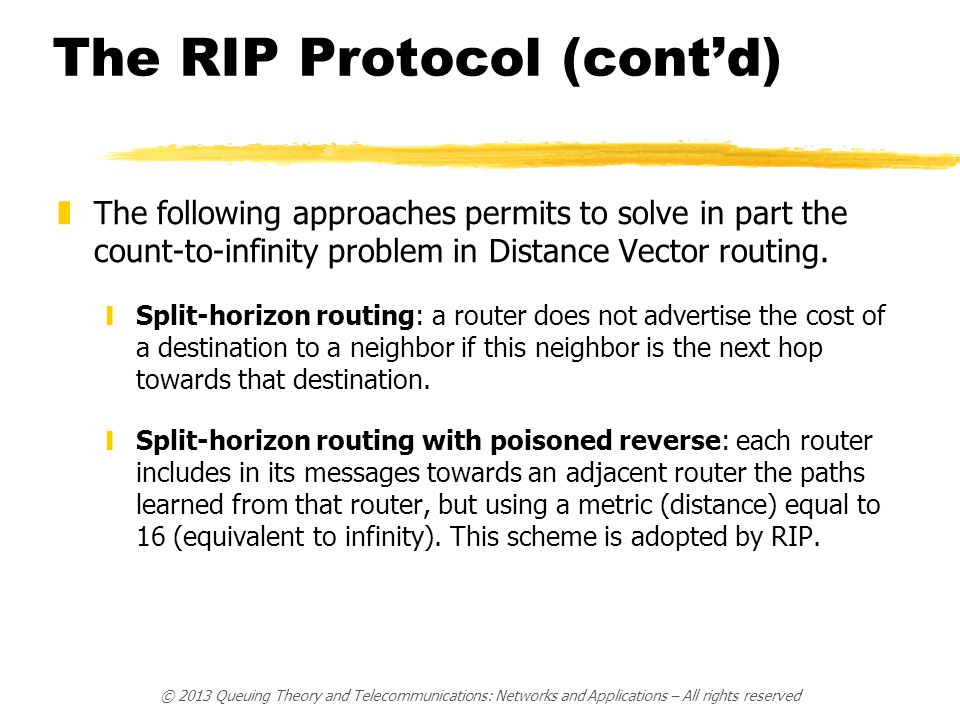 The RIP Protocol (cont'd) zThe following approaches permits to solve in part the count-to-infinity problem in Distance Vector routing. ySplit-horizon