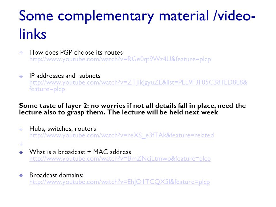 Some complementary material /video- links  How does PGP choose its routes http://www.youtube.com/watch?v=RGe0qt9Wz4U&feature=plcp http://www.youtube.