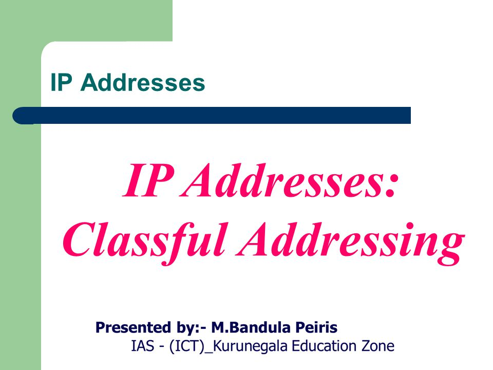 IP Addresses: Classful Addressing IP Addresses
