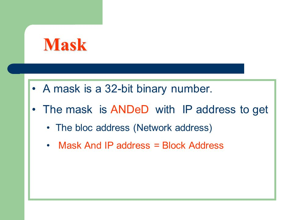 Mask A mask is a 32-bit binary number.