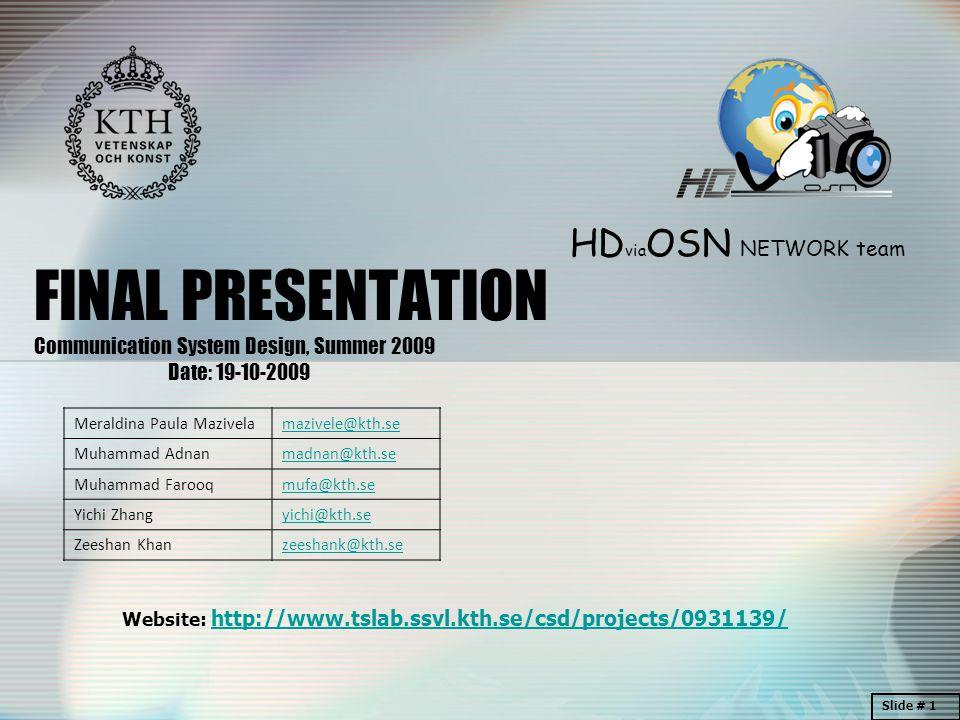 HD via OSN NETWORK team Website: http://www.tslab.ssvl.kth.se/csd/projects/0931139/http://www.tslab.ssvl.kth.se/csd/projects/0931139/ FINAL PRESENTATI