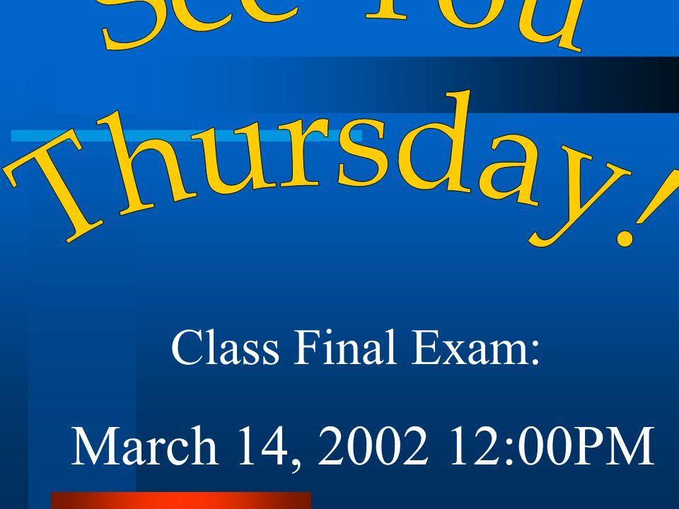 Class Final Exam: March 14, 2002 12:00PM