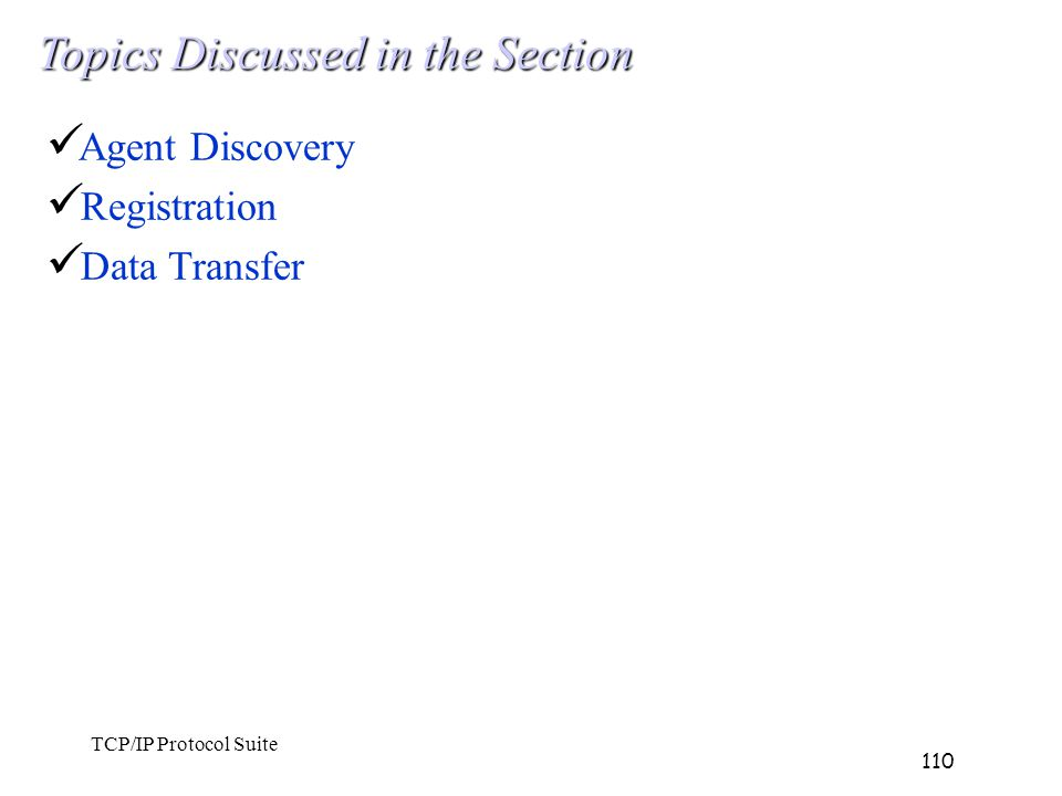 TCP/IP Protocol Suite 110 Topics Discussed in the Section Agent Discovery Registration Data Transfer