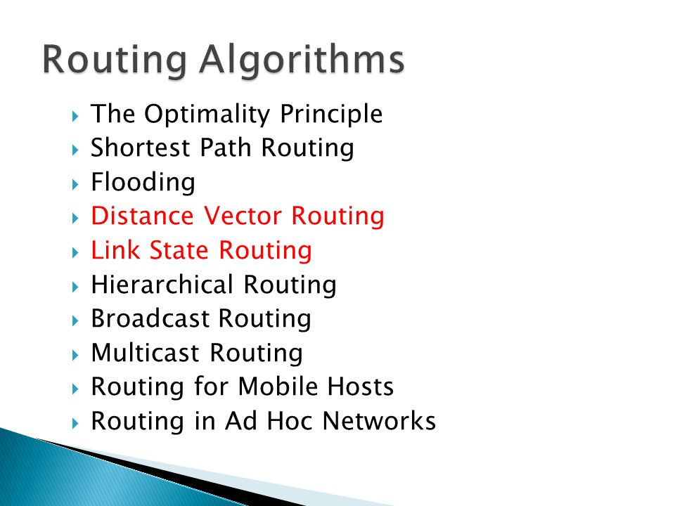  The Optimality Principle  Shortest Path Routing  Flooding  Distance Vector Routing  Link State Routing  Hierarchical Routing  Broadcast Routin
