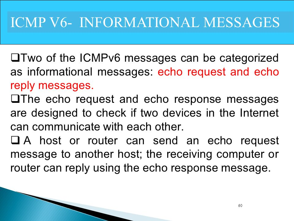 60 ICMP V6- INFORMATIONAL MESSAGES  Two of the ICMPv6 messages can be categorized as informational messages: echo request and echo reply messages. 
