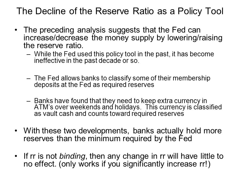 The Decline of the Reserve Ratio as a Policy Tool The preceding analysis suggests that the Fed can increase/decrease the money supply by lowering/rais