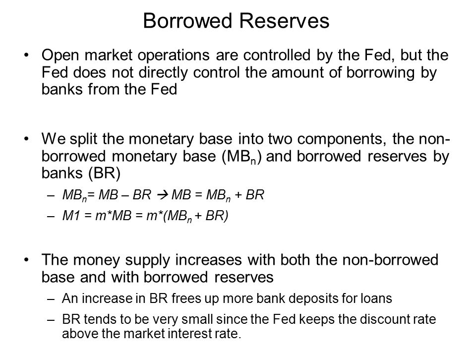 Open market operations are controlled by the Fed, but the Fed does not directly control the amount of borrowing by banks from the Fed We split the mon