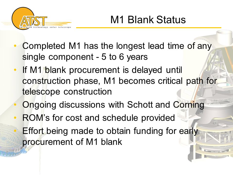 M1 Blank Status Completed M1 has the longest lead time of any single component - 5 to 6 years If M1 blank procurement is delayed until construction ph