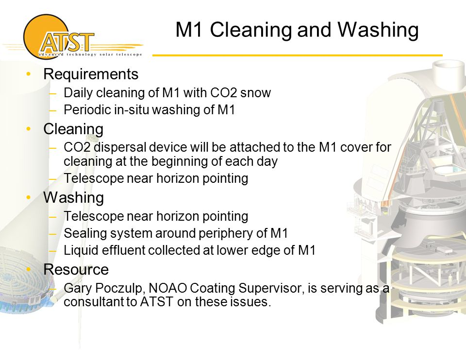 M1 Cleaning and Washing Requirements –Daily cleaning of M1 with CO2 snow –Periodic in-situ washing of M1 Cleaning –CO2 dispersal device will be attach