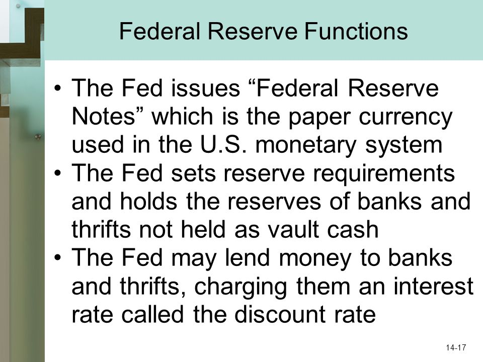 Federal Reserve Functions The Fed issues Federal Reserve Notes which is the paper currency used in the U.S.