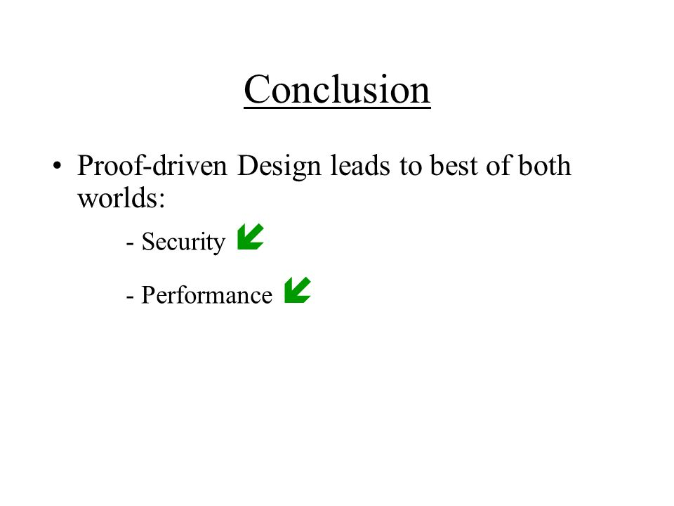 Conclusion Proof-driven Design leads to best of both worlds: - Security  - Performance 