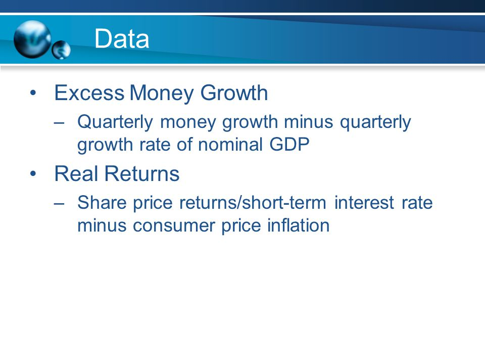 Data Excess Money Growth –Quarterly money growth minus quarterly growth rate of nominal GDP Real Returns –Share price returns/short-term interest rate minus consumer price inflation