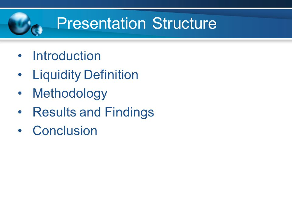 Presentation Structure Introduction Liquidity Definition Methodology Results and Findings Conclusion