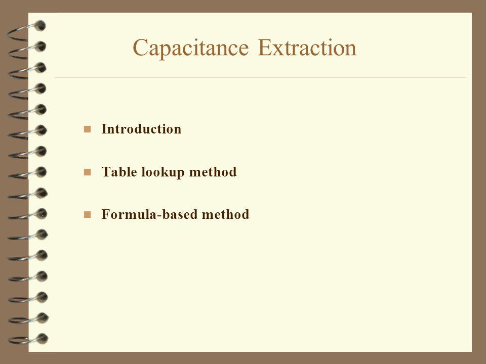 Capacitance Extraction n Introduction n Table lookup method n Formula-based method