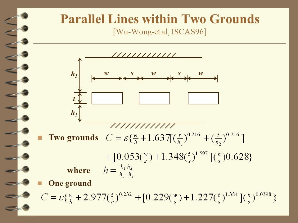 Parallel Lines within Two Grounds [Wu-Wong-et al, ISCAS96] w w s t h1h1 n One ground w s h1h1 n Two grounds where