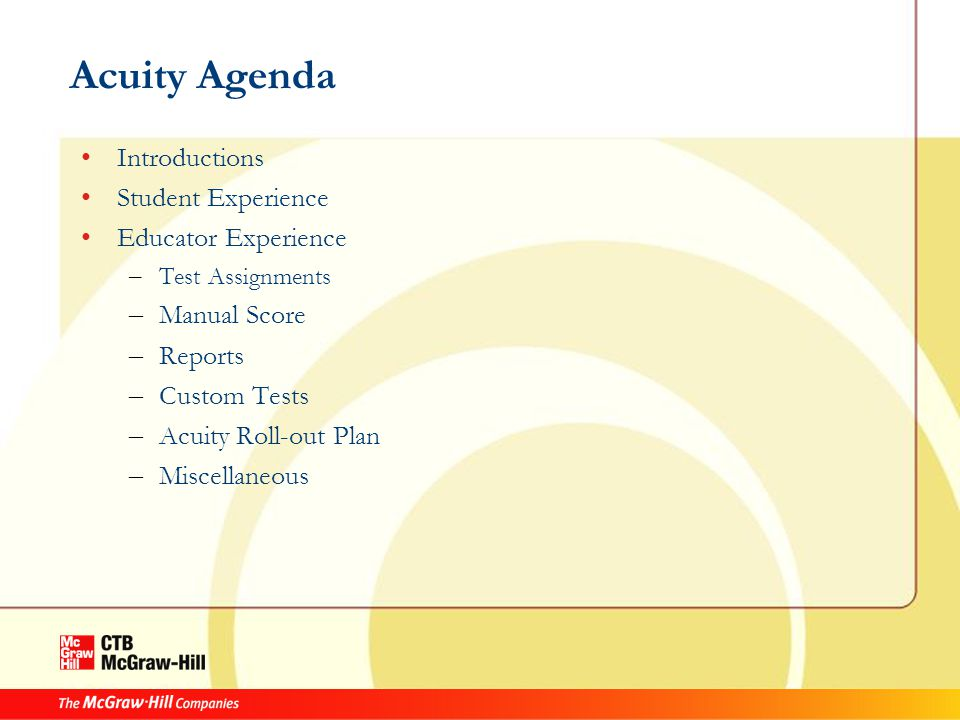 Acuity Agenda Introductions Student Experience Educator Experience – Test Assignments – Manual Score – Reports – Custom Tests – Acuity Roll-out Plan – Miscellaneous