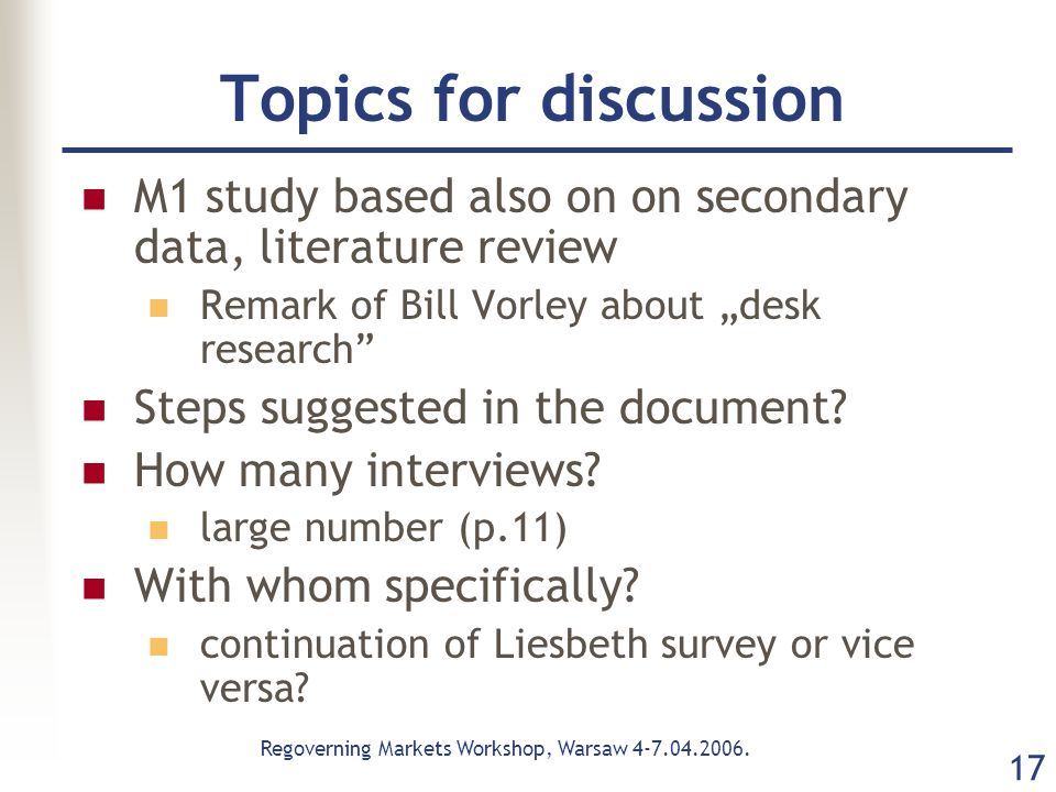 Regoverning Markets Workshop, Warsaw 4-7.04.2006. 17 Topics for discussion M1 study based also on on secondary data, literature review Remark of Bill