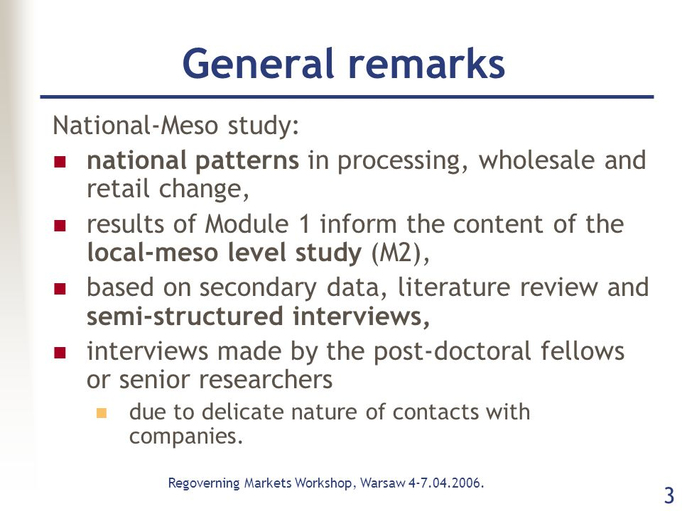 Regoverning Markets Workshop, Warsaw 4-7.04.2006. 3 General remarks National-Meso study: national patterns in processing, wholesale and retail change,