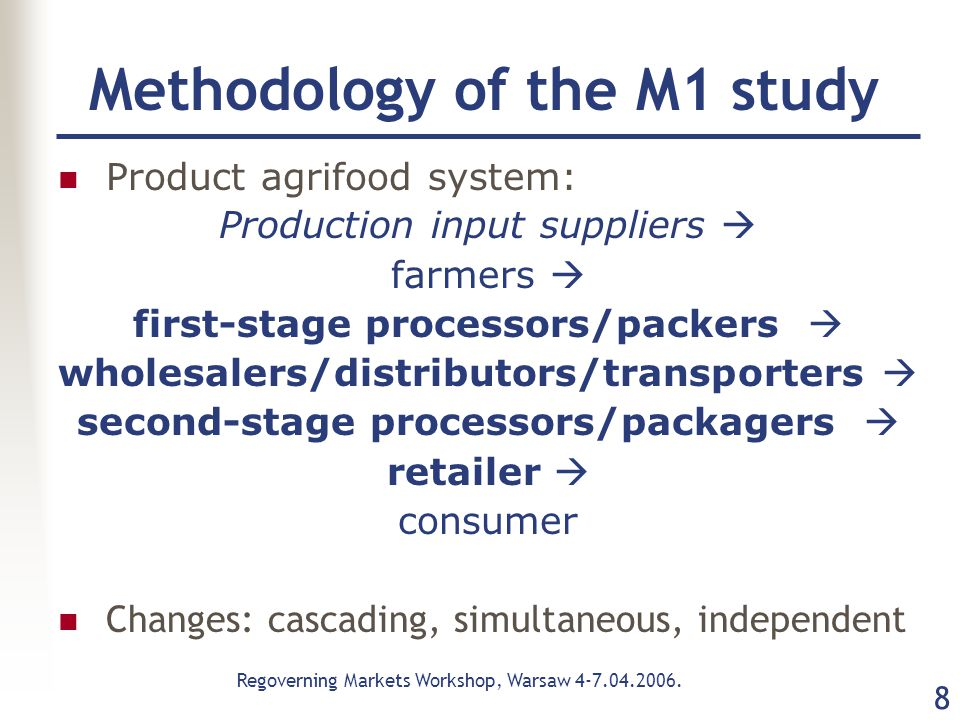 Regoverning Markets Workshop, Warsaw 4-7.04.2006. 8 Methodology of the M1 study Product agrifood system: Production input suppliers  farmers  first-