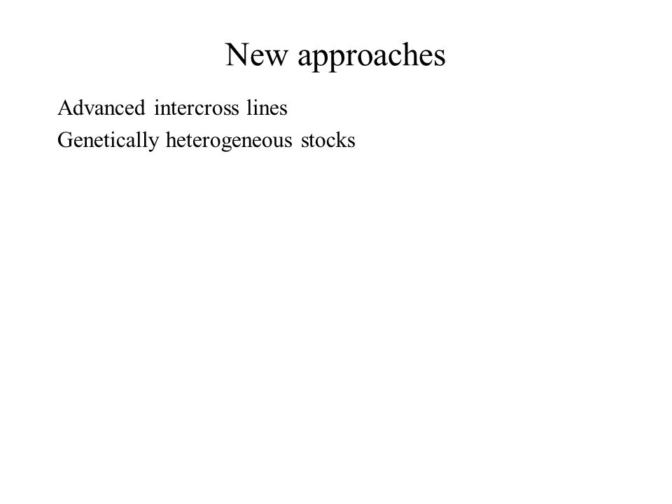 New approaches Advanced intercross lines Genetically heterogeneous stocks