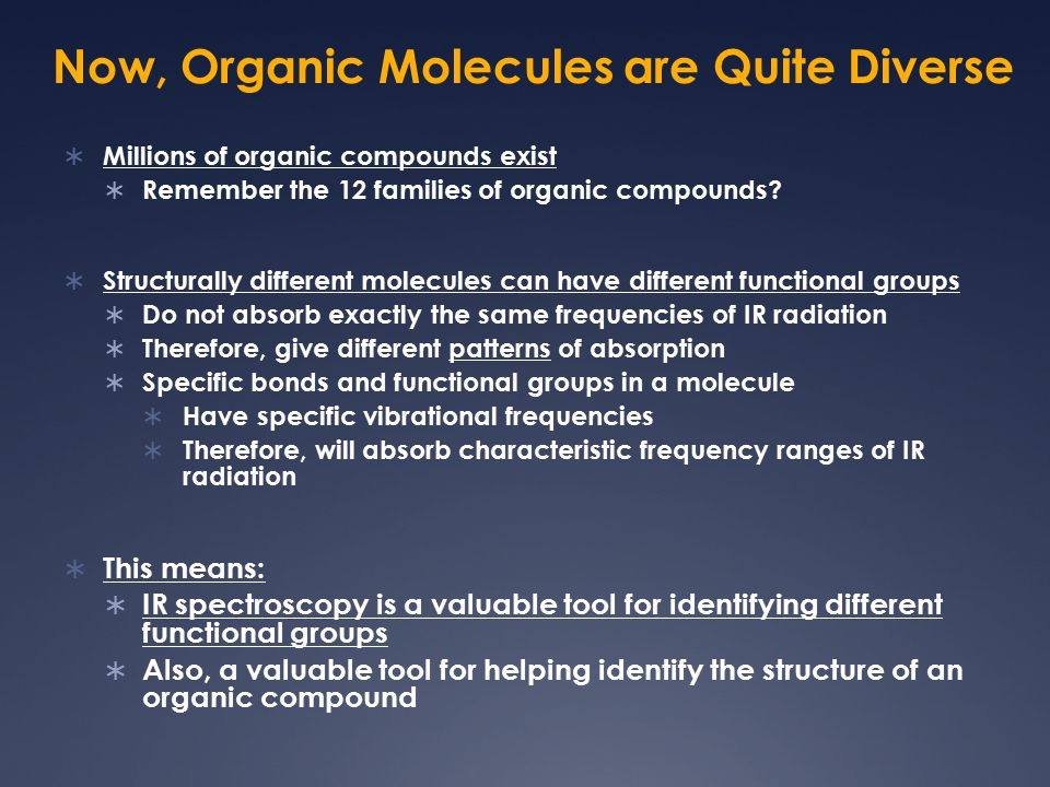 Now, Organic Molecules are Quite Diverse  Millions of organic compounds exist  Remember the 12 families of organic compounds?  Structurally differe