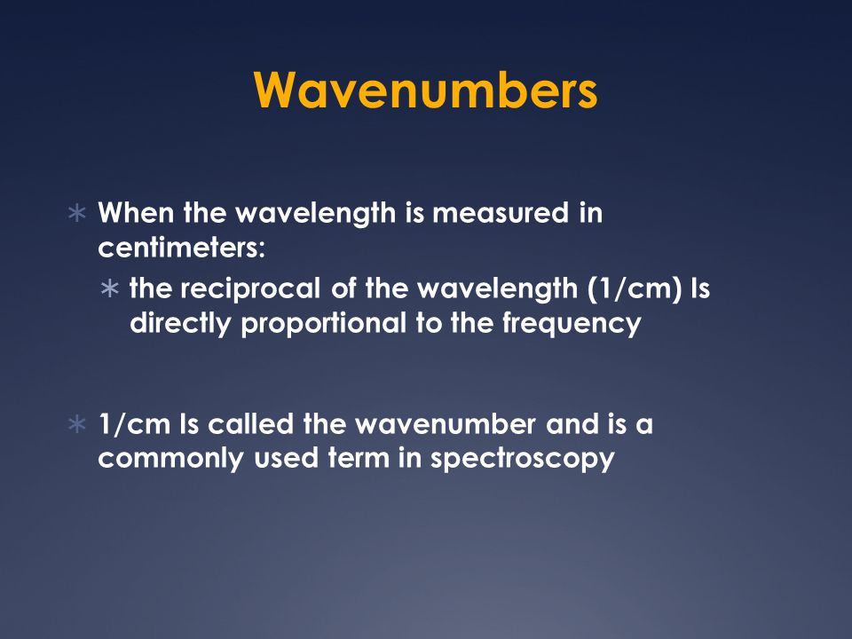 Wavenumbers  When the wavelength is measured in centimeters:  the reciprocal of the wavelength (1/cm) Is directly proportional to the frequency  1/