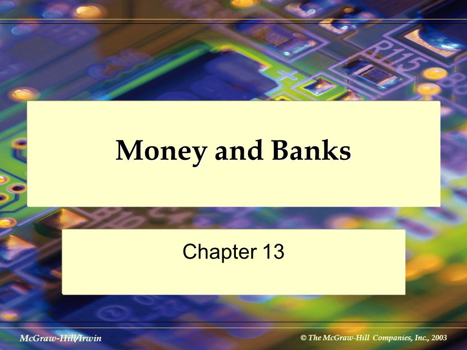 © The McGraw-Hill Companies, Inc., 2003 McGraw-Hill/Irwin Money and Banks Chapter 13
