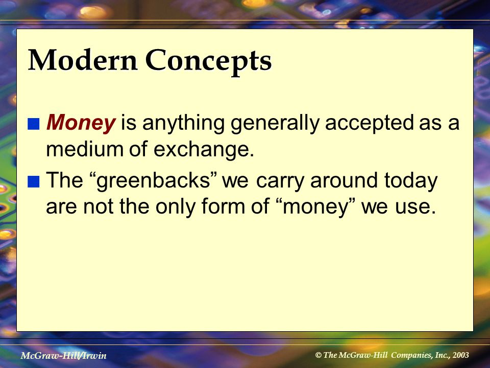 © The McGraw-Hill Companies, Inc., 2003 McGraw-Hill/Irwin Banks in the Circular Flow Loans Factor markets Product markets Business firms Consumers BANKS Saving Investment expenditures Sales receipts Wages, dividends, etc.