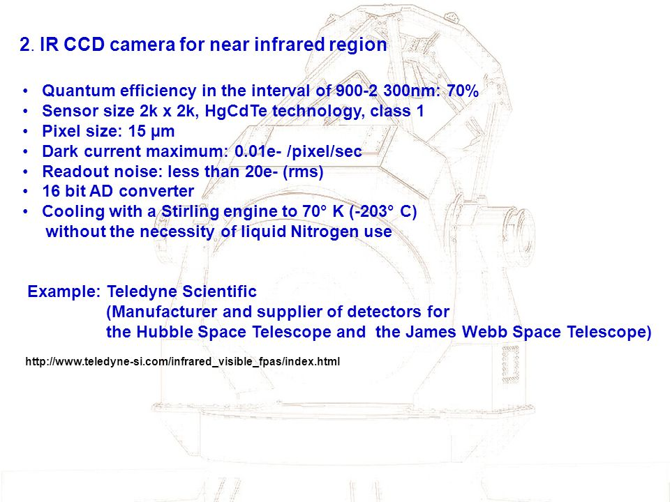 2. IR CCD camera for near infrared region Quantum efficiency in the interval of 900-2 300nm: 70% Sensor size 2k x 2k, HgCdTe technology, class 1 Pixel