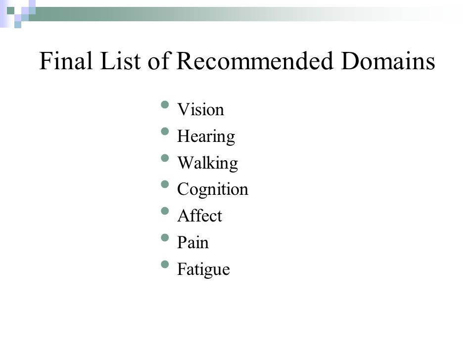 Final List of Recommended Domains Vision Hearing Walking Cognition Affect Pain Fatigue