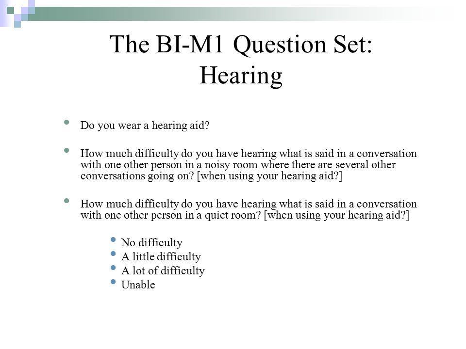 The BI-M1 Question Set: Hearing Do you wear a hearing aid.