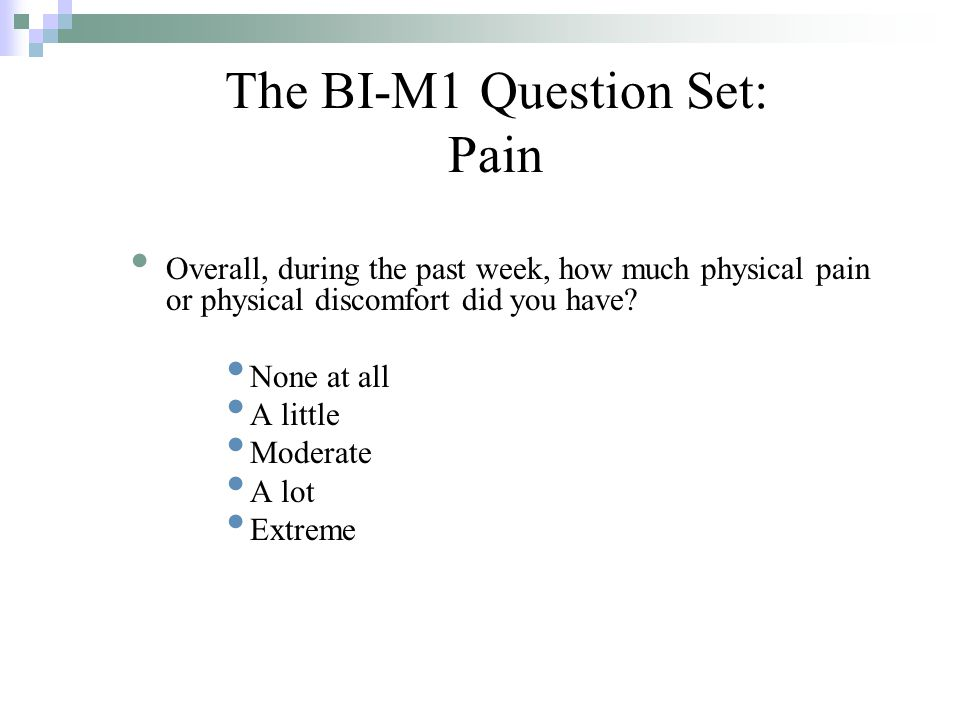 The BI-M1 Question Set: Pain Overall, during the past week, how much physical pain or physical discomfort did you have.